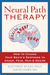 Neural Path Therapy: How to Change Your Brain's Response to Anger, Fear, Pain, and Desire