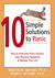 10 Simple Solutions to Panic: How to Overcome Panic Attacks, Calm Physical Symptoms, and Reclaim Your Life