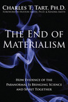 The End of Materialism: How Evidence of the Paranormal Is Bringing Science & Spirit Together