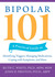 Bipolar 101: A Practical Guide to Identifying Triggers, Managing Medications, Coping with Symptoms, and More