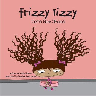 Frizzy Tizzy Gets New Shoes by Wendy Hinbest