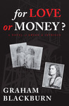 For Love or Money? by Graham Blackburn