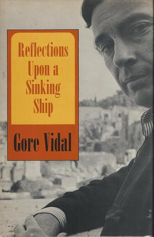 Reflections Upon a Sinking Ship by Gore Vidal