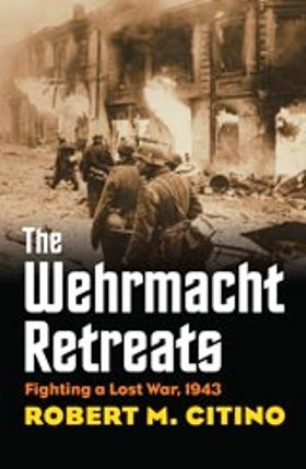 The Wehrmacht Retreats by Robert M. Citino