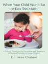 When Your Child Won't Eat Or Eats Too Much by Irene Chatoor