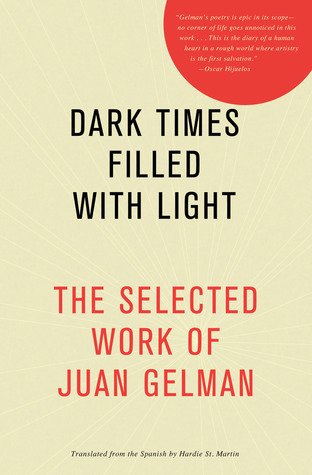 Dark Times Filled with Light by Juan Gelman