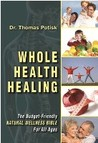 Whole Health Healing: The Budget-Friendly Natural Wellness Bible for All Ages