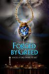 Forged by Greed by Angela Orlowski-Peart
