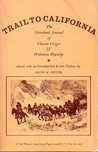 TRAIL TO CALIFORNIA THE OVERLAND JOURNAL OF VINCENT GEIGER AND WAKEMAN BRYARLY