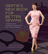 Gertie's New Book for Better Sewing: A Modern Guide to Couture-Style Sewing Using Basic Vintage Techniques: A Modern Guide to Couture-Style Sewing Using Basic Vintage Techniques