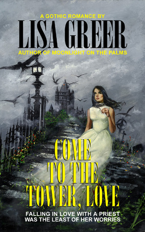 Come to the Tower, Love by Lisa Greer