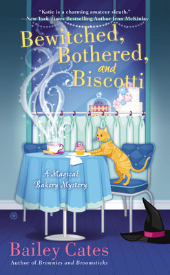 Bewitched, Bothered, and Biscotti (Magical Bakery Mystery) - Bailey Cates
