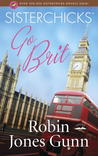 Sisterchicks Go Brit! by Robin Jones Gunn