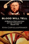 Blood Will Tell A Medical Explanation of the Tyranny of Henry... by Kyra Cornelius Kramer