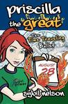 Priscilla the Great: The Time Traveling Bullet (Priscilla the Great #5)