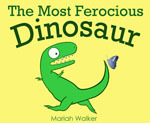 The Most Ferocious Dinosaur by Mariah Walker