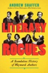 Literary Rogues: A Scandalous History of Wayward Authors