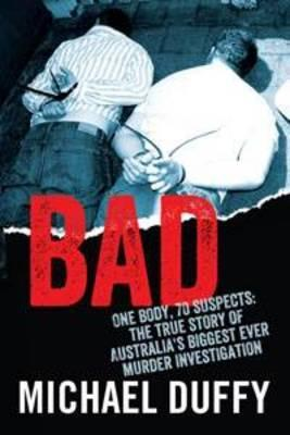Bad: The True Story of Australia's Biggest Ever Murder Investigation