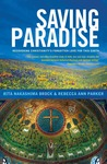 Saving Paradise: Rediscovering Christianity's Forgotten Love for This Earth