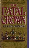 The Fatal Crown by Ellen Jones