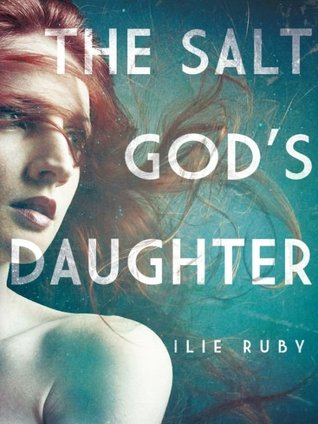 The Salt God's Daughter by Ilie Ruby