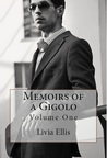 Memoirs of a Gigolo Volume One by Livia Ellis