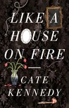 Like a House on Fire by Cate Kennedy