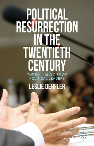 Political Resurrection in the Twentieth Century: The Fall and Rise of Political Leaders