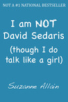 I Am Not David Sedaris - Though I Do Talk Like a Girl