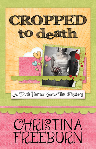 Cropped to Death (A Faith Hunter Scrap This Mystery, #1)