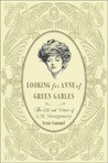 Looking for Anne of Green Gables: The Story of L. M. Montgomery and Her Literary Classic