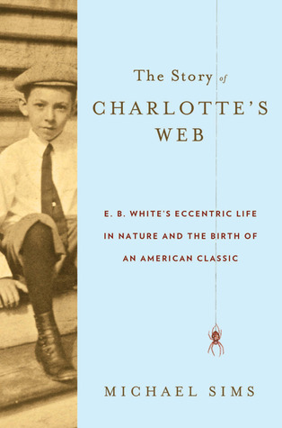 The Story of Charlotte's Web by Michael Sims