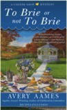 To Brie or Not To Brie (A Cheese Shop Mystery #4)