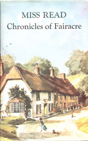 Chronicles of Fairacre, Comprising Village School, Village Di... by Miss Read
