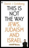 This is Not the Way: Jews, Judaism, and the State of Israel