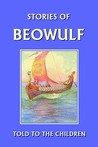 Stories of Beowulf Told to the Children (Yesterday's Classics)