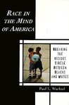 Race in the Mind of America: Breaking the Vicious Circle Between Blacks and Whites
