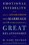 Emotional Infidelity: How to Affair-Proof Your Marriage and 10 Other Secrets to a Great Relationship