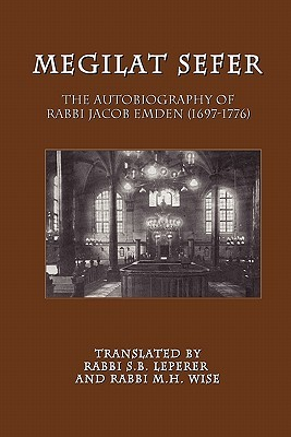 Megilat Sefer: The Autobiography of Rabbi Jacob Emden (1697-1776)