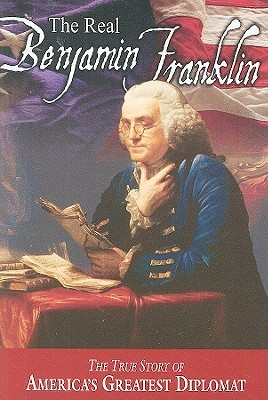 The Real Benjamin Franklin by Andrew M. Allison