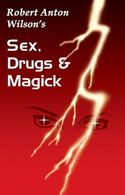 Sex, Drugs and Magick by Robert Anton Wilson