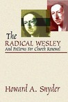 The Radical Wesley and Patterns for Church Renewal: