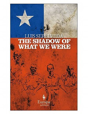 The Shadow of What We Were by Luis Sepúlveda