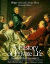 A History of Private Life: Passions of the Renaissance (A History of Private Life, #3)