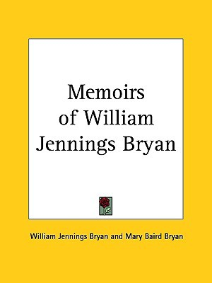 Memoirs of William Jennings Bryan by William Jennings Bryan