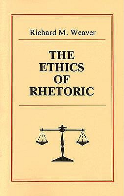 The Ethics of Rhetoric by Richard M. Weaver