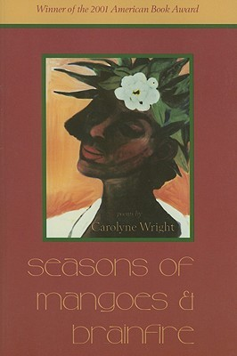 Seasons of Mangoes and Brainfire by Carolyne Wright
