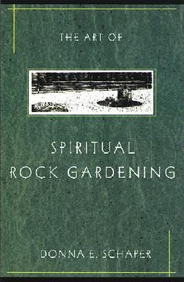 The Art of Spiritual Rock Gardening by Donna E. Schaper