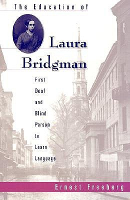 The Education of Laura Bridgman: First Deaf and Blind ...