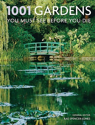 1001 Gardens You Must See Before You Die by Rae Spencer-Jones